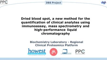 Elise Casteleyn, June 2015 DBS Project Biochemistry Laboratory - Regional Clinical Proteomics Platform Dried blood spot, a new method for the quantification.