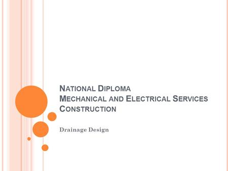 N ATIONAL D IPLOMA M ECHANICAL AND E LECTRICAL S ERVICES C ONSTRUCTION Drainage Design.