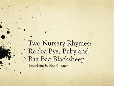 Two Nursery Rhymes: Rock-a-Bye, Baby and Baa Baa Blacksheep PowerPoint by Alex Chesney.