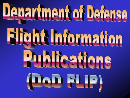 "Terminal Learning Objective Identify the desired information from The DoD FLIP ""General Planning,"" ""Area Planning / 1,""""Flight Information Handbook,"""
