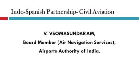 V. VSOMASUNDARAM, Board Member (Air Navigation Services), Airports Authority of India.