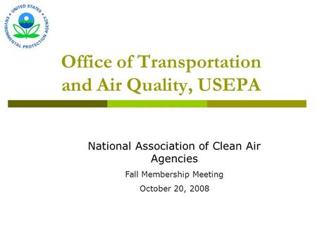 Office of Transportation and Air Quality, USEPA National Association of Clean Air Agencies Fall Membership Meeting October 20, 2008.