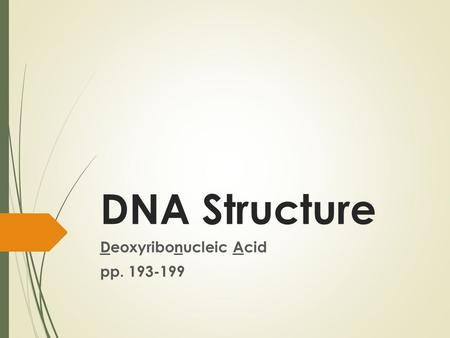 DNA Structure Deoxyribonucleic Acid pp. 193-199. Location  Prokaryotes: floats in cytoplasm  Eukaryotes: wrapped around proteins in the nucleus.