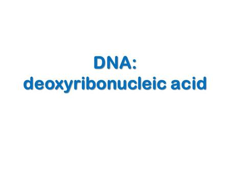 DNA: deoxyribonucleic acid. 2Copyright Cmassengale.