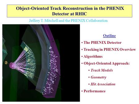 Object-Oriented Track Reconstruction in the PHENIX Detector at RHIC Outline The PHENIX Detector Tracking in PHENIX Overview Algorithms Object-Oriented.