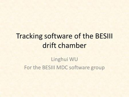 Tracking software of the BESIII drift chamber Linghui WU For the BESIII MDC software group.