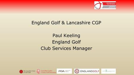 England Golf & Lancashire CGP Paul Keeling England Golf Club Services Manager.