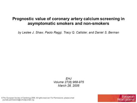 Prognostic value of coronary artery calcium screening in asymptomatic smokers and non-smokers by Leslee J. Shaw, Paolo Raggi, Tracy Q. Callister, and Daniel.