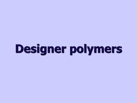 Designer polymers. What are designer fibres? Designer fibres are found in the fabrics of the clothing we wear to stay comfortable outdoors or when playing.