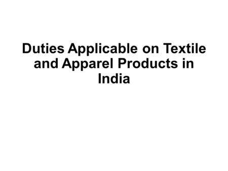 Duties Applicable on Textile and Apparel Products in India.