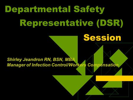 Departmental Safety Representative (DSR) Session Shirley Jeandron RN, BSN, MBA Manager of Infection Control/Workers Compensation.
