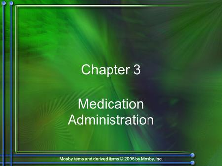 Mosby items and derived items © 2005 by Mosby, Inc. Chapter 3 Medication Administration.