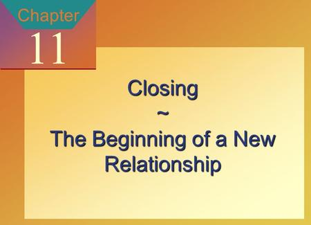 Copyright © 2002 by The McGraw-Hill Companies, Inc. All rights reserved. McGraw-Hill/Ryerson 11-1 Chapter 11 Closing~ The Beginning of a New Relationship.