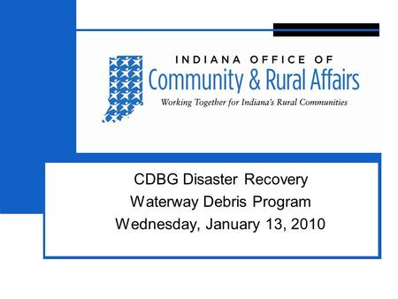 3 CDBG Disaster Recovery Waterway Debris Program Wednesday, January 13, 2010.