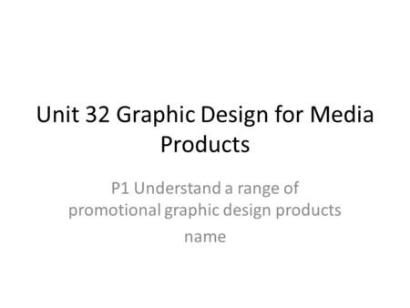 Unit 32 Graphic Design for Media Products P1 Understand a range of promotional graphic design products name.