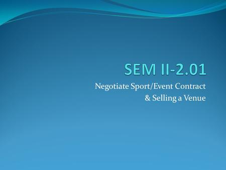 Negotiate Sport/Event Contract & Selling a Venue.