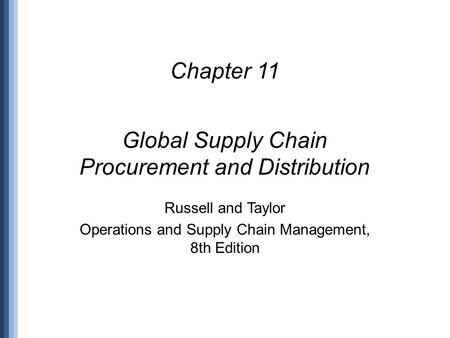 Chapter 11 Global Supply Chain Procurement and Distribution Russell and Taylor Operations and Supply Chain Management, 8th Edition.