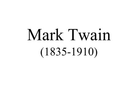 Mark Twain (1835-1910). General Comment Samuel Langhorne Clemens (November 30, 1835 – April 21, 1910),[1] better known by the pen name Mark Twain, was.