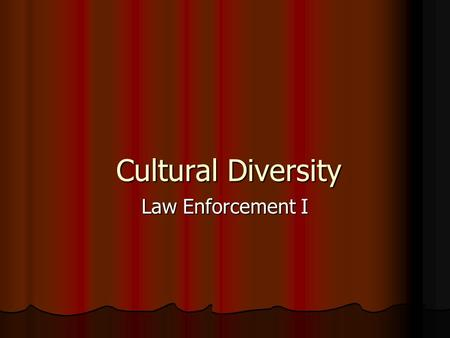 Cultural Diversity Law Enforcement I. Copyright © Texas Education Agency 2011. All rights reserved. Images and other multimedia content used with permission.