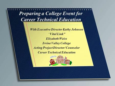 "Preparing a College Event for Career Technical Education With Executive Director Kathy Johnson ""Vital Link"" Elizabeth Weiss Irvine Valley College Acting."