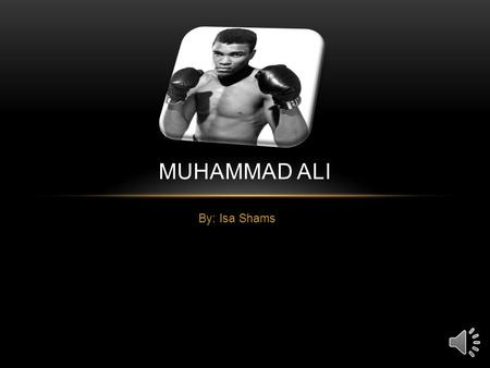 By: Isa Shams MUHAMMAD ALI WHO WAS MUHAMMAD ALI Muhammad Ali was one of the biggest heavyweight champion in the world. Although he was a heavyweight.