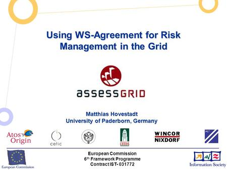 INSERT PROJECT ACRONYM HERE BY EDITING THE MASTER SLIDE (VIEW / MASTER / SLIDE MASTER) Using WS-Agreement for Risk Management in the Grid European Commission.