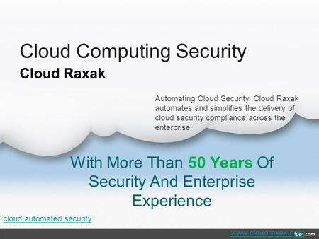 Cloud Computing Security With More Than 50 Years Of Security And Enterprise Experience Cloud Raxak Automating Cloud Security. Cloud Raxak automates and.