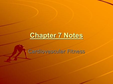 Chapter 7 Notes Cardiovascular Fitness. Cardiovascular Fitness Facts * Cardiovascular fitness is the most important part of fitness. * Cardiovascular.
