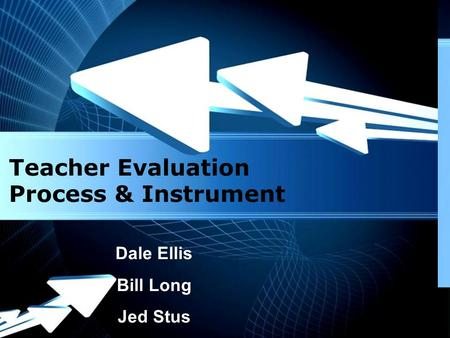 Page 1 Teacher Evaluation Process & Instrument Dale Ellis Bill Long Jed Stus.