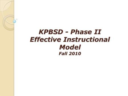 KPBSD - Phase II Effective Instructional Model Fall 2010.