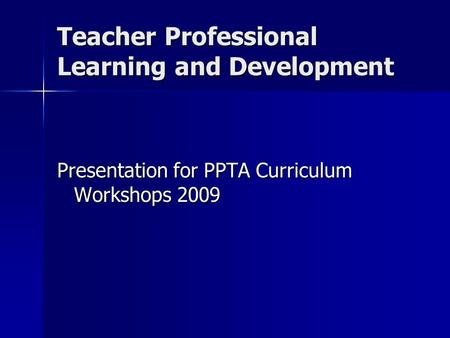 Teacher Professional Learning and Development Presentation for PPTA Curriculum Workshops 2009.