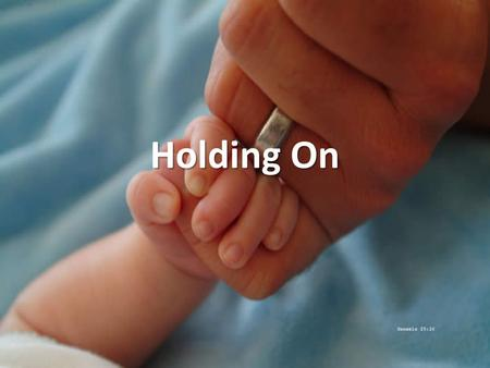 Holding On. Holding on for unfailing love Crying out for a touch of peace needing Your grace to fall.