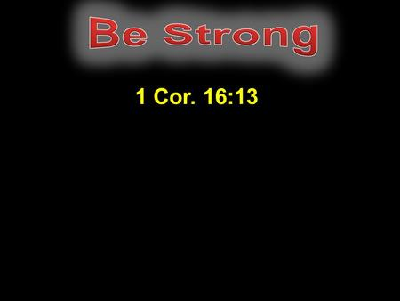 "1 Cor. 16:13. ""Watch ye, stand fast in the faith, quit you like men, be strong."" 1 Cor. 16:13 ""Watch, stand fast in the faith, be brave, be strong."""