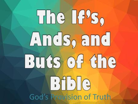God's Provision of Truth. It's by His GRACE that He saves us. It's by His TRUTH that He sustains and strengthens us.