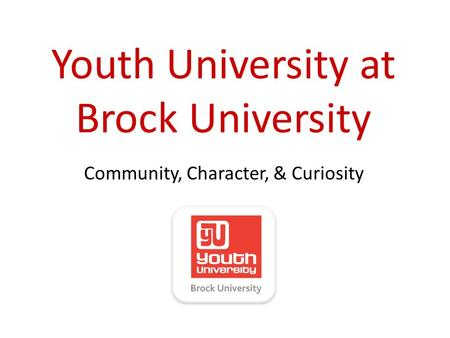 Youth University at Brock University Community, Character, & Curiosity.