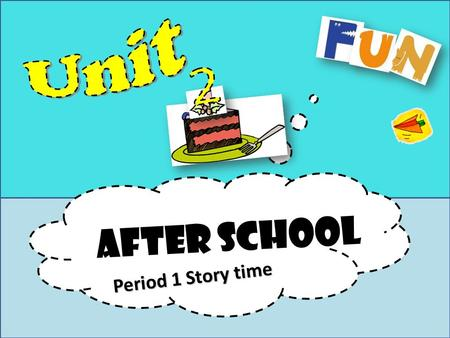 After school Period 1 Story time. after school afternoon 放学后.