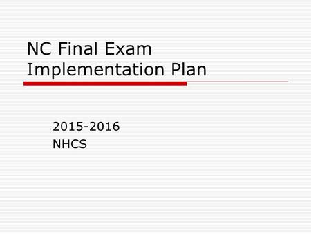 NC Final Exam Implementation Plan 2015-2016 NHCS.