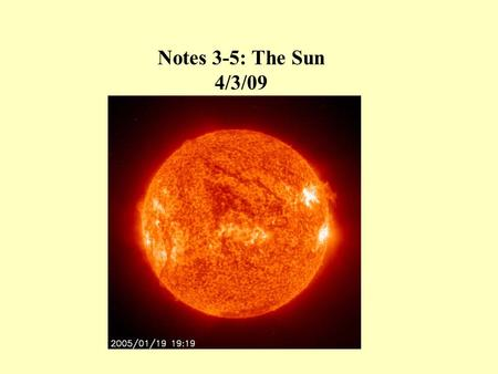 Notes 3-5: The Sun 4/3/09. Sun Fate Our sun is an average size yellow star on the main sequence. This means that it is still using hydrogen for fuel,