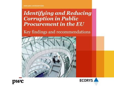 Identifying and Reducing Corruption in Public Procurement in the EU Key findings and recommendations www.pwc.com/euservices.