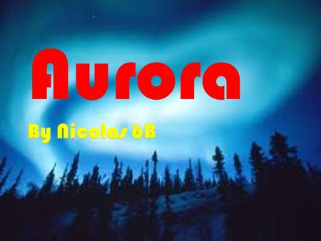 Aurora.  Aurora is a phenomenon appearing in the sky and usually happens in southern or northern regions and it happens at least once or more in one.