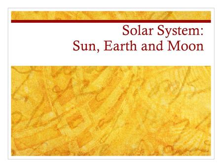 Solar System: Sun, Earth and Moon. Earth's size and shape The earth is sphere. Aristotle made three observations: Objects fall straight down Earth's shadow.