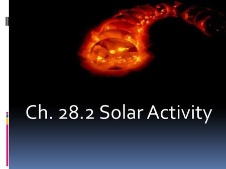 Ch. 28.2 Solar Activity. Sunspots Gases inside the sun move up and down due to convection and the sun's magnetic fields. Regions of the photosphere are.