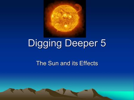 Digging Deeper 5 The Sun and its Effects. Structure of the Sun Like the Earth, the Sun has many layers.