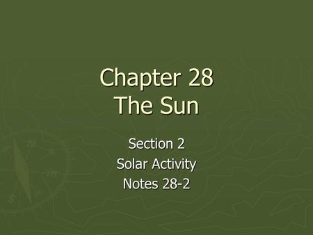 Chapter 28 The Sun Section 2 Solar Activity Notes 28-2.