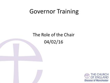 Governor Training The Role of the Chair 04/02/16.