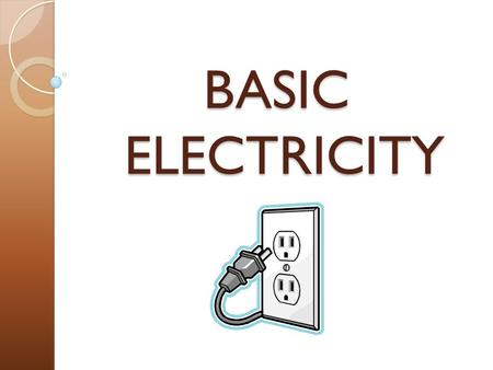 BASIC ELECTRICITY. Interest Approach Have students make a list of their 10 favorite things to do. After they are finished with their list, have them circle.