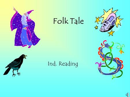 Folk Tale Ind. Reading What is Folk Tale/ Folk Lore? Folklore is a story with no known author. Folk tales are passed down from one generation to another.