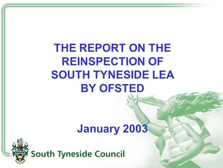 THE REPORT ON THE REINSPECTION OF SOUTH TYNESIDE LEA BY OFSTED January 2003.