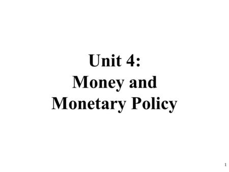 Unit 4: Money and Monetary Policy 1. THE FED Monetary Policy 2.