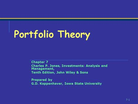 7-1 Chapter 7 Charles P. Jones, Investments: Analysis and Management, Tenth Edition, John Wiley & Sons Prepared by G.D. Koppenhaver, Iowa State University.